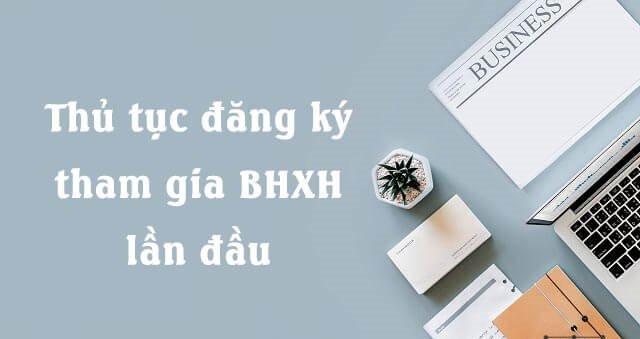 Đăng ký BHXH lần đầu cho doanh nghiệp và người lao động